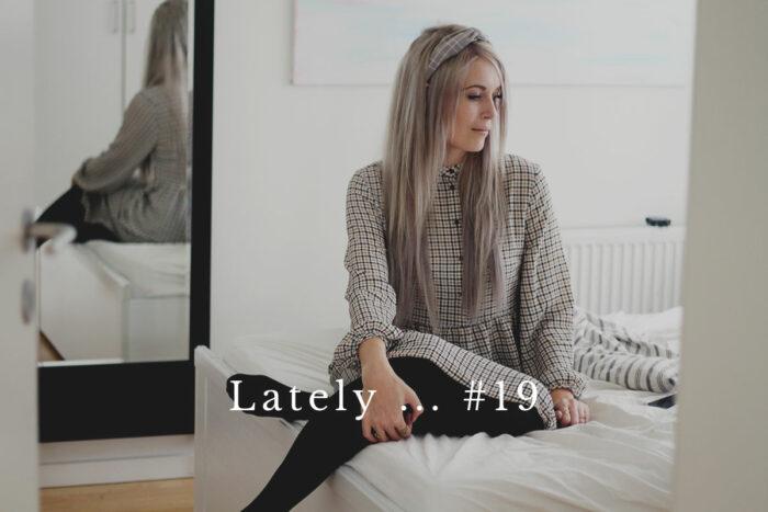 Lately … #19