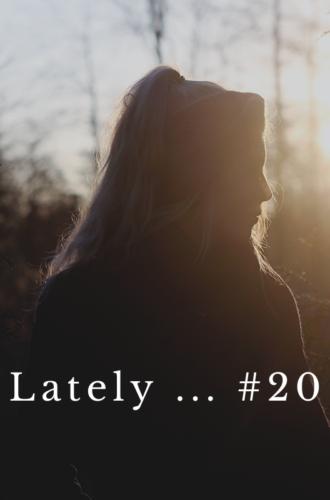 LATELY … #20